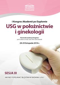Film DVD - I Kongres Akademii po Dyplomie USG w położnictwie i ginekologii 28-29.11.2014 r.  SESJA 3 - DVD 3
