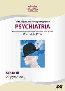 Film DVD - VIII Kongres Akademii po Dyplomie PSYCHIATRIA, 12.09.2015 r.  DVD 3 – Sesja 3
