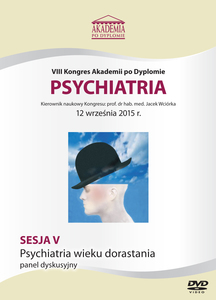 Film DVD - VIII Kongres Akademii po Dyplomie PSYCHIATRIA, 12.09.2015 r.  DVD 5 – Sesja 5