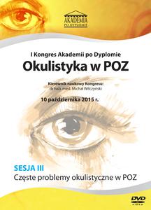 Film DVD - I Kongres Akademii po Dyplomie Okulistyka w POZ, 10.10.2015 r. DVD 3 – Sesja 3