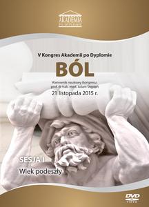 Film DVD - V Kongres Akademii po Dyplomie Ból, 21.11.2015 r.   DVD 1 – Sesja 1