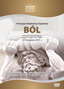 Film DVD - V Kongres Akademii po Dyplomie Ból, 21.11.2015 r.   DVD 2 – Sesja 2
