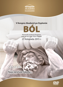 Film DVD - V Kongres Akademii po Dyplomie Ból, 21.11.2015 r.   DVD 3 – Sesja 3